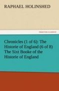 Chronicles (1 of 6): The Historie of England (6 of 8) The Sixt B