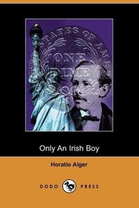 Only an Irish Boy, Andy Burke's Fortunes (Dodo Press)
