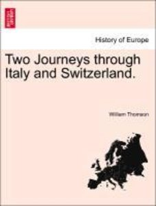 Two Journeys through Italy and Switzerland.