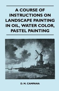 A Course of Instructions on Landscape Painting in Oil, Water Col