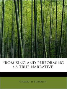 Promising and performing : a true narrative