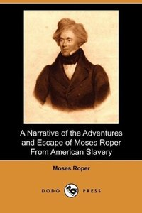 A Narrative of the Adventures and Escape of Moses Roper from Ame