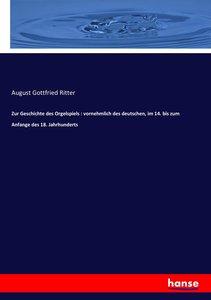 Zur Geschichte des Orgelspiels : vornehmlich des deutschen, im 1