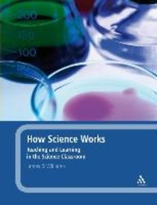 How Science Works: Teaching and Learning in the Science Classroo