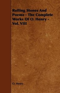 Rolling Stones and Poems - The Complete Works of O. Henry - Vol.