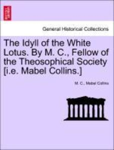 The Idyll of the White Lotus. By M. C., Fellow of the Theosophic
