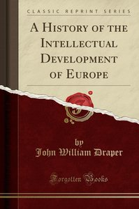 A History of the Intellectual Development of Europe (Classic Rep