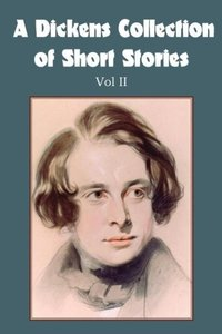 A Dickens Collection of Short Stories Vol II