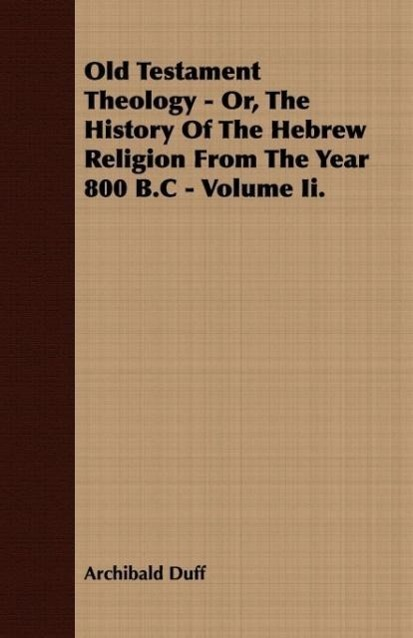 Old Testament Theology - Or, The History Of The Hebrew Religion - zum Schließen ins Bild klicken