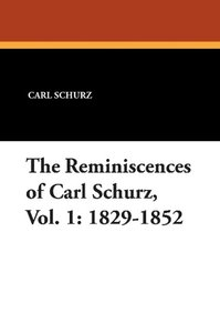 The Reminiscences of Carl Schurz, Vol. 1