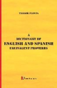 A Dictionary of English and Spanish: Equivalent Proverbs