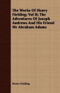 The Works of Henry Fielding; Vol II; The Adventures of Joseph An