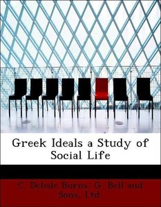 Greek Ideals a Study of Social Life