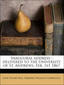 Inaugural address : delivered to the University of St. Andrews,