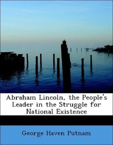 Abraham Lincoln, the People's Leader in the Struggle for Nationa