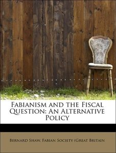 Fabianism and the Fiscal Question: An Alternative Policy