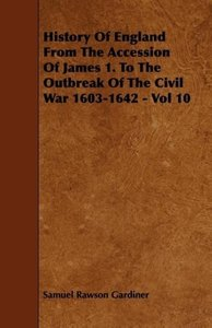 History Of England From The Accession Of James 1. To The Outbrea