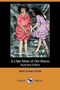 A Little Maid of Old Maine (Illustrated Edition) (Dodo Press)