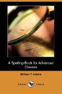 A Spelling-Book for Advanced Classes (Dodo Press)