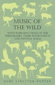 Music of the Wild - With Reproductions of the Performers, Their