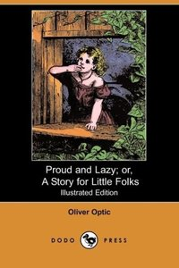 Proud and Lazy; Or, a Story for Little Folks (Illustrated Editio