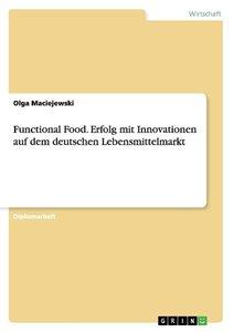 Functional Food. Erfolg mit Innovationen auf dem deutschen Leben