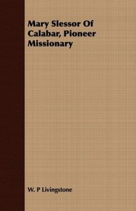 Mary Slessor Of Calabar, Pioneer Missionary