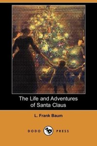 The Life and Adventures of Santa Claus (Dodo Press)