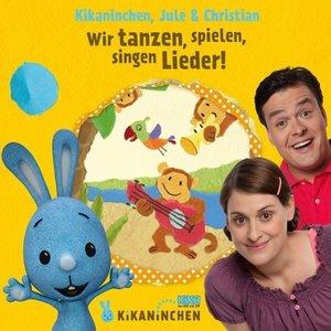 Kikaninchen, Jule & Christian: Wir tanzen, spielen, singen Liede