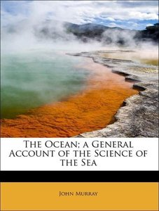 The Ocean; a General Account of the Science of the Sea