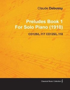 Preludes Book 1 by Claude Debussy for Solo Piano (1910) Cd125/L.