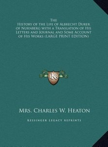 The History of the Life of Albrecht Durer of Nurnberg with a Tra