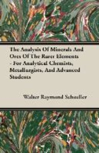 The Analysis Of Minerals And Ores Of The Rarer Elements - For An