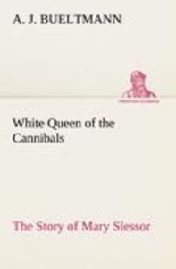White Queen of the Cannibals: the Story of Mary Slessor