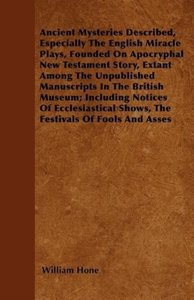 Ancient Mysteries Described, Especially The English Miracle Pla