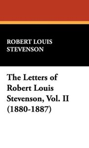 The Letters of Robert Louis Stevenson, Vol. II (1880-1887)