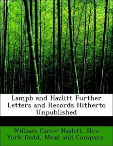 Lampb and Hazlitt Further Letters and Records Hitherto Unpublish