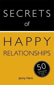 Secrets of Happy Relationships: 50 Strategies to Stay in Love: T