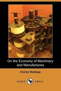 On the Economy of Machinery and Manufactures