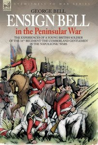 ENSIGN BELL IN THE PENINSULAR WAR - THE EXPERIENCES OF A YOUNG B