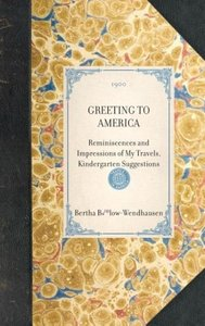 GREETING TO AMERICA~Reminiscences and Impressions of My Travels,