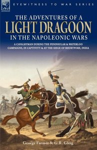The Adventures of a Light Dragoon in the Napoleonic Wars - A Cav