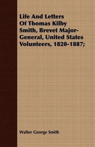 Life And Letters Of Thomas Kilby Smith, Brevet Major-General, Un
