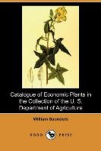 Catalogue of Economic Plants in the Collection of the U. S. Depa