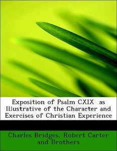 Exposition of Psalm CXIX as Illustrative of the Character and E