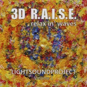 Lightsoundproject Vol. 1: 3D R.A.I.S.E. - Relax in Waves