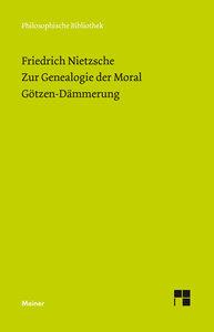 Zur Genealogie der Moral (1887). Götzen-Dämmerung (1889)