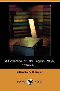 A Collection of Old English Plays, Volume III (Dodo Press)