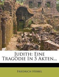 Judith: Eine Tragödie in fünf Acten.