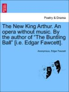 "The New King Arthur. An opera without music. By the author of ""T"